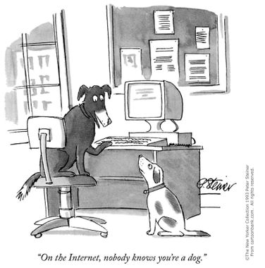 "One dog sez to the other: ""On the Internet, nobody knows you're a dog."""